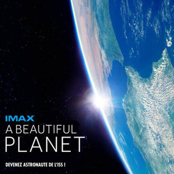«A Beautiful Planet»: le nouveau film IMAX 3D tourné à bord de l'ISS en exclusivité à La Géode