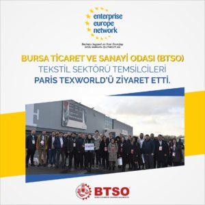 Bursa Ticaret ve Sanayi Odası (BTSO) Tekstil Sektörü temsilcileri, alanında Avrupa'nın en büyük fuarı olarak kabul edilen Paris Texworld'ü ziyaret etti.