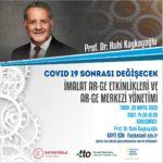 COVID 19 Sonrası Değişecek İmalat Ar-Ge Etkinlikleri ve Ar-Ge Merkezi Yönetimi Etkinliği düzenlenecektir.