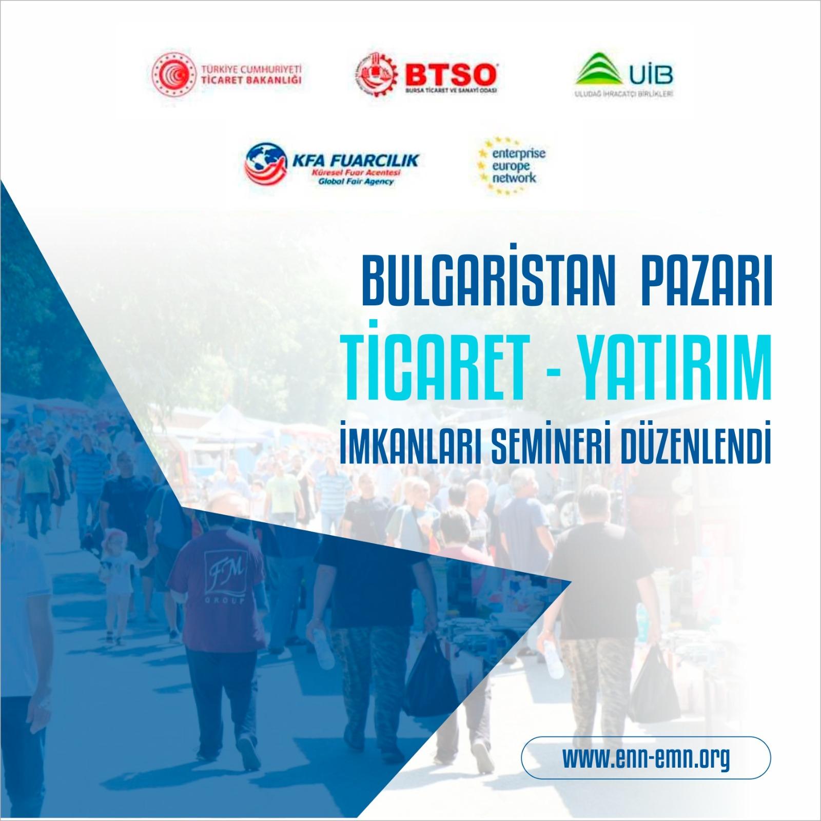 Bulgaristan Pazarı ve Ticaret-Yatırım İmkanları gerçekleştirildi.