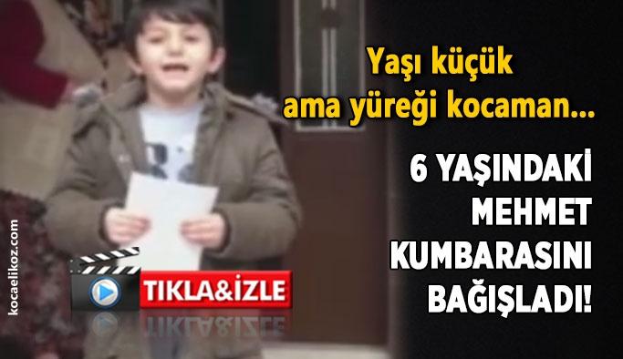 6 yaşındaki Mehmet kumbarasını bağışladı!