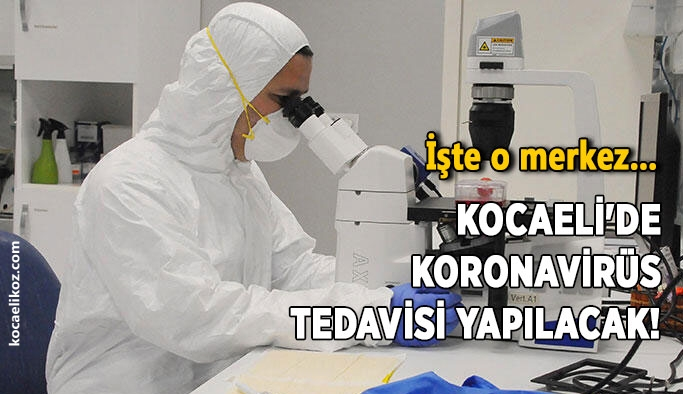 İşte o merkez… Kocaeli'de koronavirüs tedavisi yapılacak!
