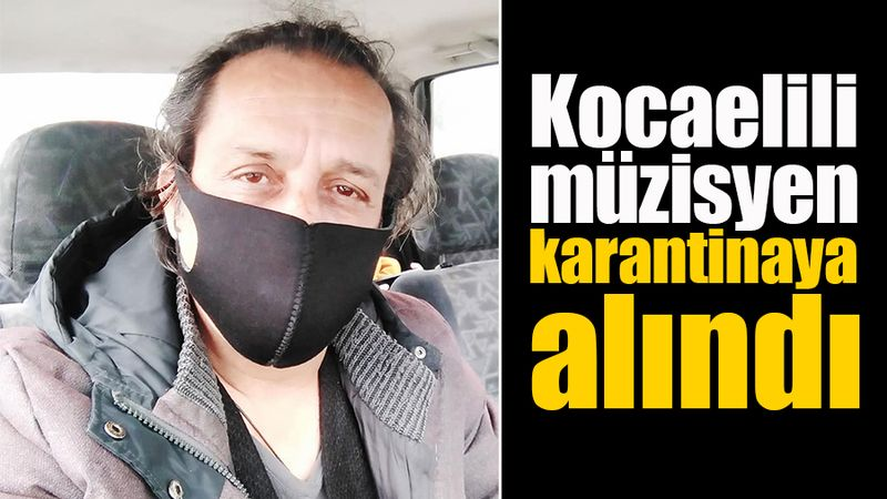 Kocaelili müzisyen karantinaya alındı