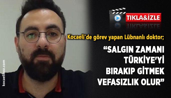 """Kocaeli'de görev yapan Lübnanlı doktor; """"Salgın zamanı Türkiye'yi bırakıp gitmek vefasızlık olur"""""""