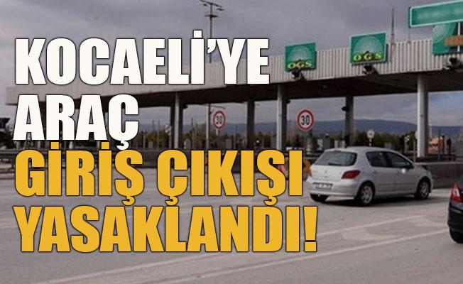 Kocaeli'ye araç giriş çıkışı yasaklandı!