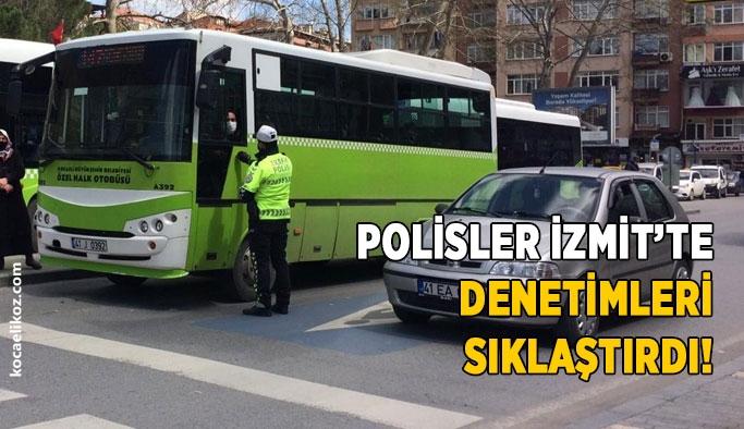 Polisler İzmit'te denetimleri sıklaştırdı!