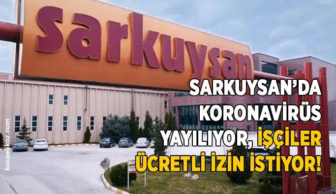 Sarkuysan'da koronavirüs yayılıyor, işçiler ücretli izin istiyor!
