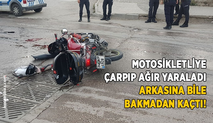 Motosikletliye çarpıp ağır yaraladı, arkasına bile bakmadan kaçtı!