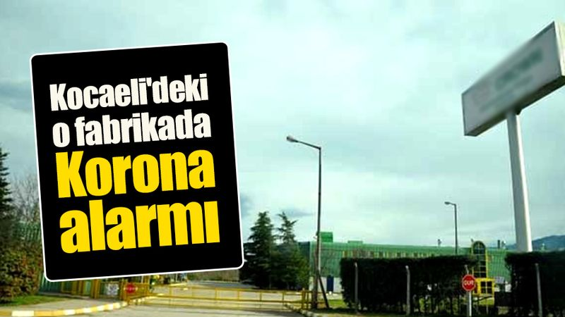 Kocaeli'deki o fabrikada Korona alarmı