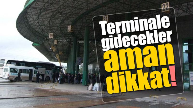 Terminale gidecekler aman dikkat!