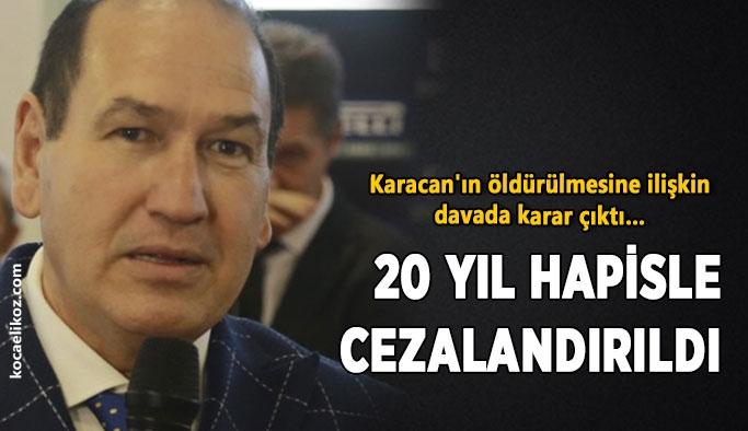 Karacan'ın öldürülmesine ilişkin davada karar çıktı… 20 yıl hapisle cezalandırıldı