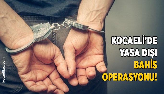 Kocaeli'de yasa dışı bahis operasyonu!