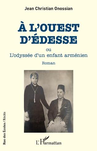 À l'ouest d'Edesse ou l'odyssée d'un enfant arménien, de Jean Christian Onossian