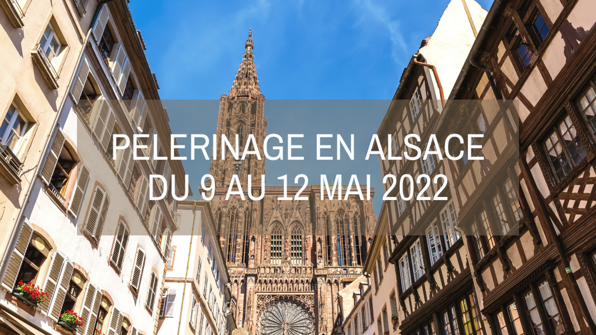 Du 9 au 12 mai 2022 : Pélerinage en Alsace